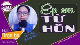 [Hay tới cuối] Ép Em Từ Hon | Truyện ngôn tình mới Giăng bẫy tổng tài - HPT Channel