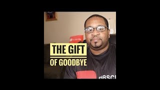 the gift of goodbye | cutting people off | cancel culture