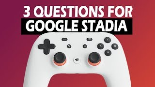 The 3 | Questions for Google Stadia | Ep. 1