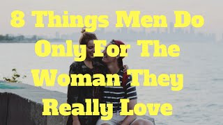 8 Things Men Do Only For The Woman They Really Love