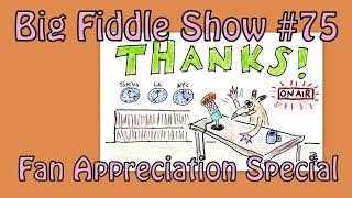 Big Fiddle Show #75 Fan Appreciation Night!