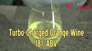 How to Make Strong Orange Wine - Super Charged Orange Wine - 18% ABV