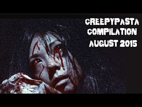 CREEPYPASTA COMPILATION | AUGUST 2015