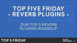 Top 5 Friday | Best Reverb Plugin 2017 | Reverb Plugins VST AU Software