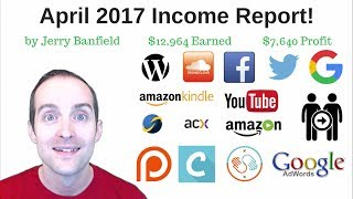 April 2017 Income Report $7,640 profit on $12,964 income and $5,324 expenses