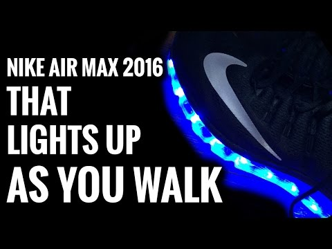 LIGHT UP SNEAKERS | NIKE AIR MAX 2016 LIGHTS AS YOU WALK