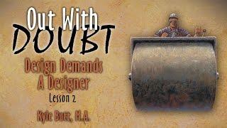 Out with Doubt: 2. Design Demands a Designer