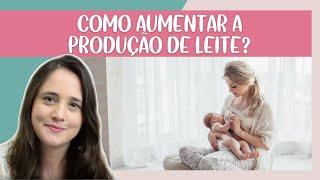 Como aumentar a produção de leite materno | Manual do Recém-Nascido