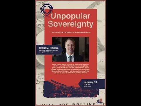 Brent Rogers - Unpopular Sovereignty: Utah Territory and the Politics of Antebellum America