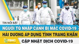 Covid-19 hôm nay (virus Corona): Thêm 18 ca nhiễm mới, 1 ca là người Trung Quốc nhập cảnh | FBNC