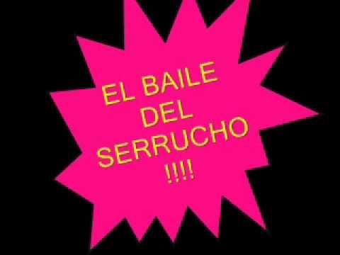EL BAILE DEL SERRUCHO!!