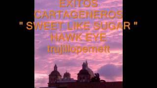 """EXITOS CARTAGENEROS """" Sweet like sugar """" Hawk Eye"""