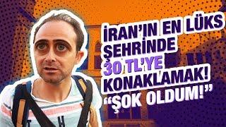 İRAN'IN EN LÜKS ŞEHRİ!!! 30 TL'YE KONAKLADIM!!
