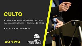 Culto | 17/10/2021 | Rev. Edvaldo Miranda | 1Coríntios 15. 12-34