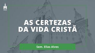 As Certezas Da Vida Cristã - Sem. Elias Alves - Culto Noturno - 11/10/2020
