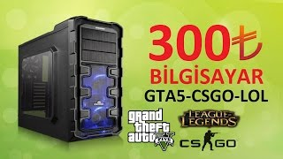 300TL Bilgisayar Toplama | GTA5-CSGO-LOL