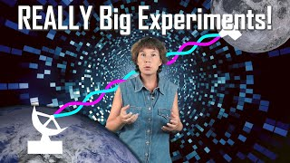 REALLY Big Experiments That Physicists Dream Of