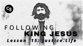Following King Jesus: ep. 15. Justice.Life