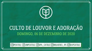 Culto de Louvor e Adoração - 06/12/2020