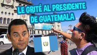 LE GRITE AL PRESIDENTE DE GUATEMALA 🇬🇹 JIMMY MORALES