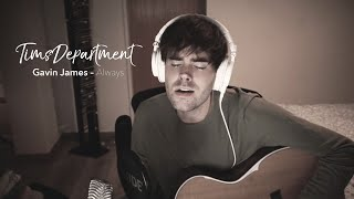 Gavin James - Always (TimsDepartment cover)