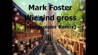 Mark Foster - Wir sind groß ( Klangspieler Remix )