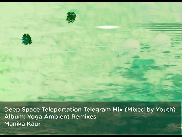 Manika Kaur - Deep Space Teleportation Telegram Mix (Waheguru The Light)