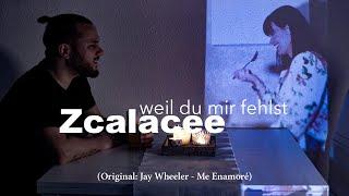 Zcalacee - Weil Du Mir Fehlst (Original: Jay Wheeler - Me Enamore)