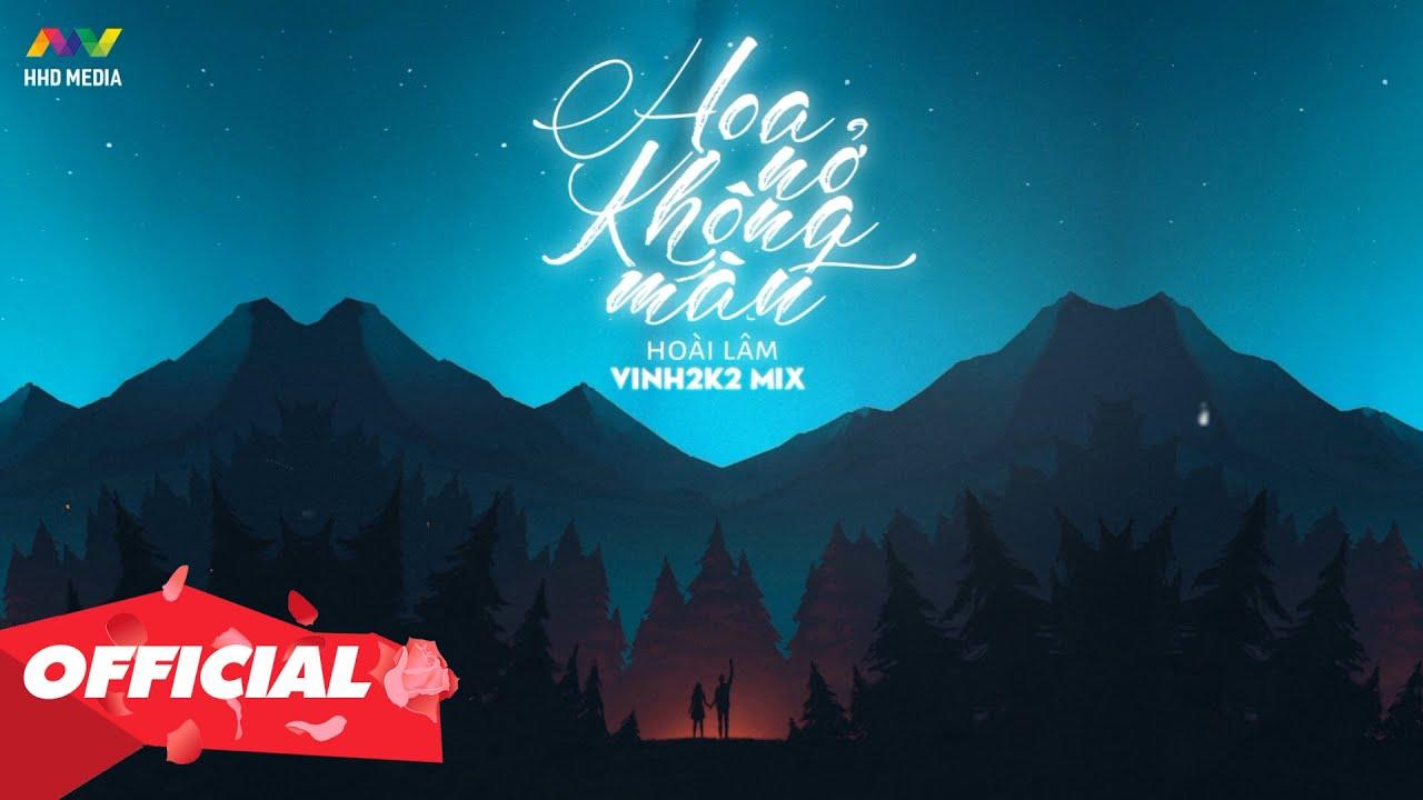 HOA NỞ KHÔNG MÀU - HOÀI LÂM ( Vinh2k2 Mix ) | Nghe Muốn Rụng Tim