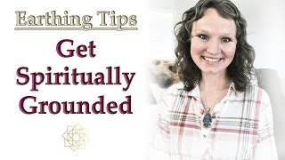 5 Earthing Tips to GET SPIRITUALLY GROUNDED Today | Abbey Normal's Wisdom Quest