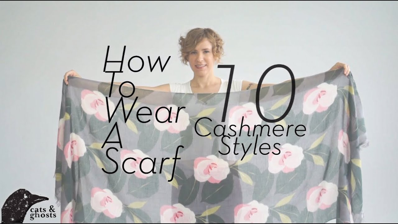 How To Wear A Scarf 10 Cashmere Styles Youtube