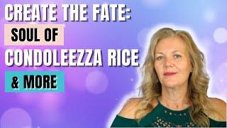 Create the Fate: Soul of Condoleezza Rice & More