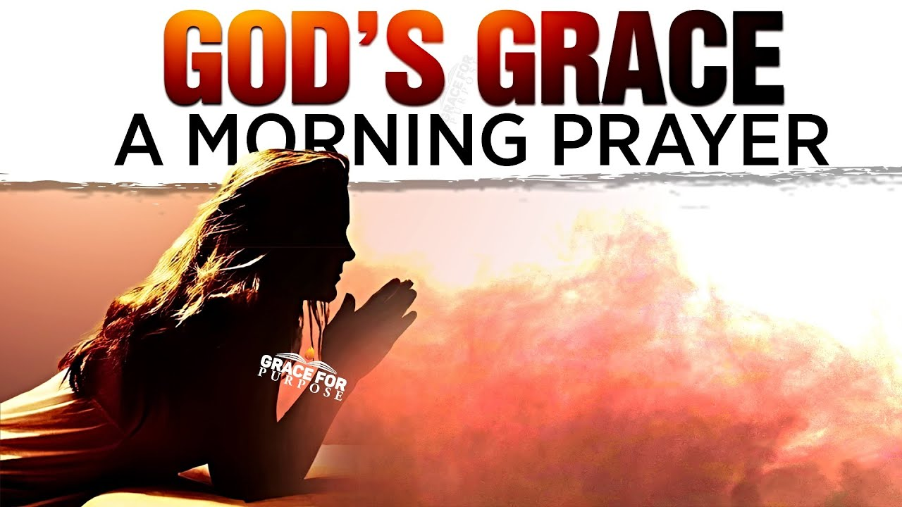 Start Your Day With God's Grace! (A Powerful Morning Prayer To Bless You)