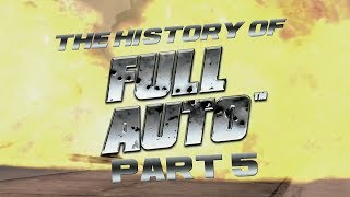 The History of Full Auto - Part 5