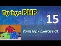 Tự học PHP - 15 Vòng lặp - 06 Exercise 01
