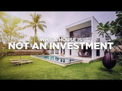 Why a House in NOT a Good Investment