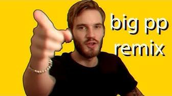 PewDiePie - Big PP (Remix)