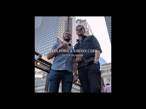 Ryan Foisy & Jordan Carr - Left in the Shadow
