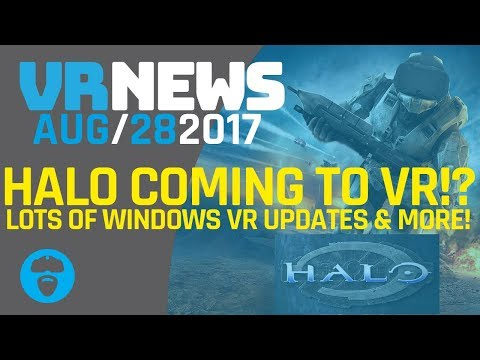 HALO COMING TO VIRTUAL REALITY? – LOTS of Windows VR News & More!