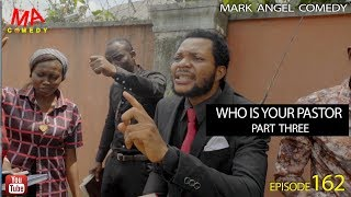 WHO IS YOUR PASTOR Part Three (Mark Angel Comedy) (Episode 162)