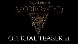 Beyond Skyrim: Morrowind - Official Teaser #1