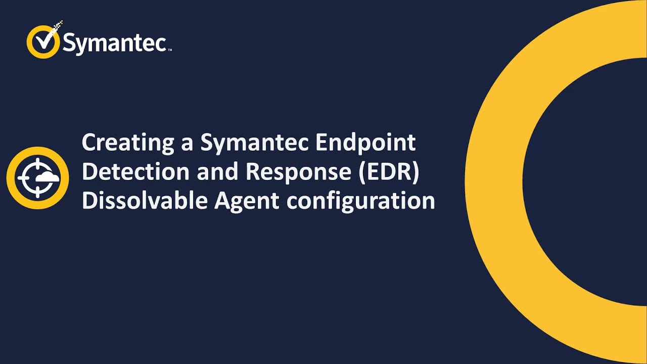 Creating a Symantec Endpoint Detection and Response (EDR) Dissolvable Agent  Configuration