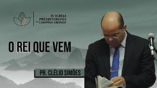 O rei que vem - Pr. Clélio Simões (31/05/2020)