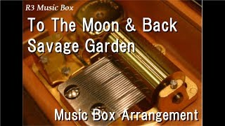 Gambar cover To The Moon & Back/Savage Garden [Music Box]