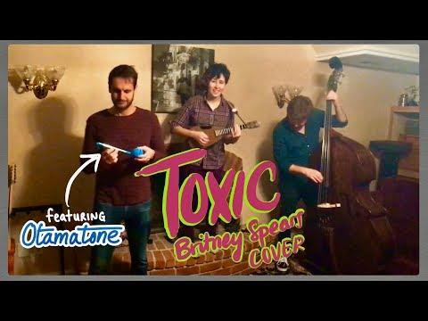Toxic (by Britney Spears) – ukulele / bass / Otamatone / fireplace cover
