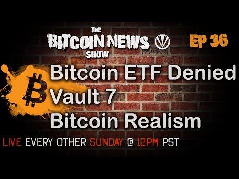Bitcoin News #36 - Bitcoin ETF Denied, Vault 7, Bitcoin Realism