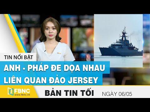 Tin tức   Bản tin tối 6/5   Anh - Pháp đe dọa nhau liên quan đảo Jersey   FBNC