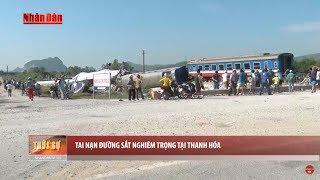 Tai Nạn Đường Sắt Nghiêm Trọng Tại Thanh Hóa - Bản Tin Thời Sự 11h30 Ngày 24/5