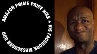 Amazon Prime Price Hike/iOS Facebook Messenger Glitch