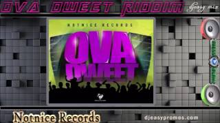Ova Dweet Riddim Mix ||MAY 2016||  (Notnice Records) @djeasy